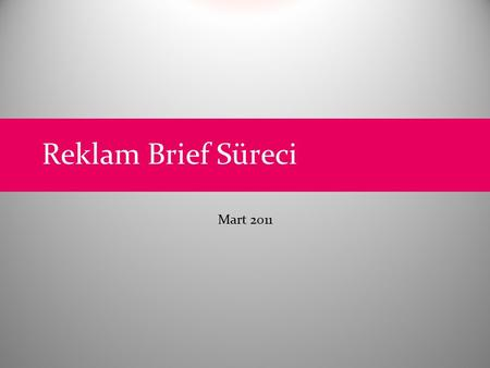 Reklam Brief Süreci Mart 2011.