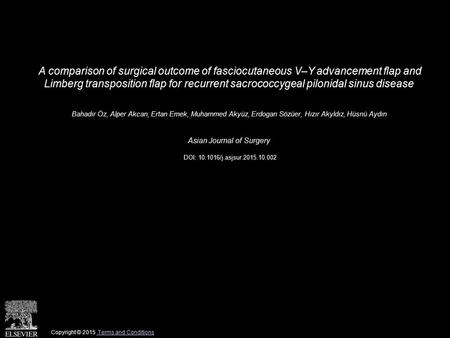 A comparison of surgical outcome of fasciocutaneous V–Y advancement flap and Limberg transposition flap for recurrent sacrococcygeal pilonidal sinus disease.
