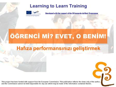 Learning to learn network for low skilled senior learners ÖĞRENCİ Mİ? EVET, O BENİM! Learning to Learn Training Hafıza performansınızı geliştirmek Developed.