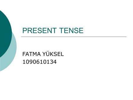 PRESENT TENSE FATMA YÜKSEL 1090610134. FORMS OF THE SİMPLE PRESENT TENSE Affirmative: I get up early. You go on holiday every year. He studies hard. She.