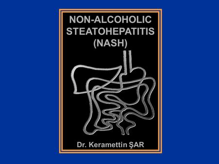 NON-ALCOHOLIC STEATOHEPATITIS (NASH)