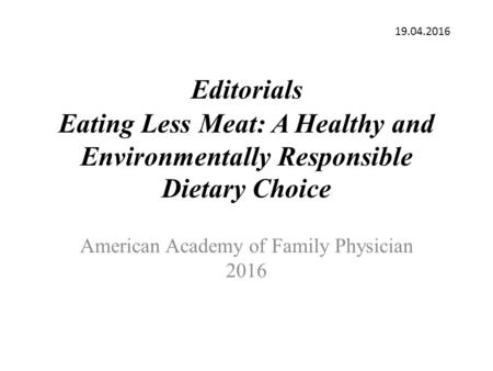 Editorials Eating Less Meat: A Healthy and Environmentally Responsible Dietary Choice American Academy of Family Physician 2016 19.04.2016.