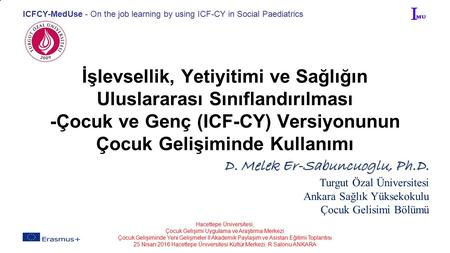 ICFCY-MedUse - On the job learning by using ICF-CY in Social Paediatrics İşlevsellik, Yetiyitimi ve Sağlığın Uluslararası Sınıflandırılması -Çocuk ve Genç.