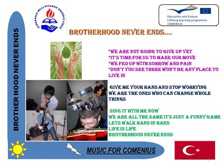 MUSIC FOR COMENIUS BROTHER HOOD NEVER ENDS BROTHERHOOD NEVER ENDS…. *We are not going to give up yet *It's time for us to make our move *We fed up with.