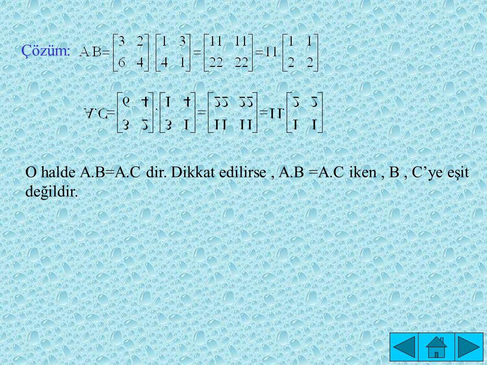 O halde A.B=A.C dir. Dikkat edilirse, A.B =A.C iken, B, C'ye eşit değildir. Çözüm: