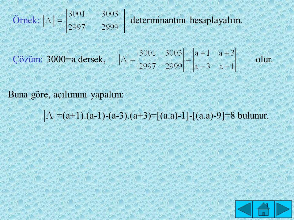 Örnek:determinantını hesaplayalım.Çözüm: 3000=a dersek, olur.