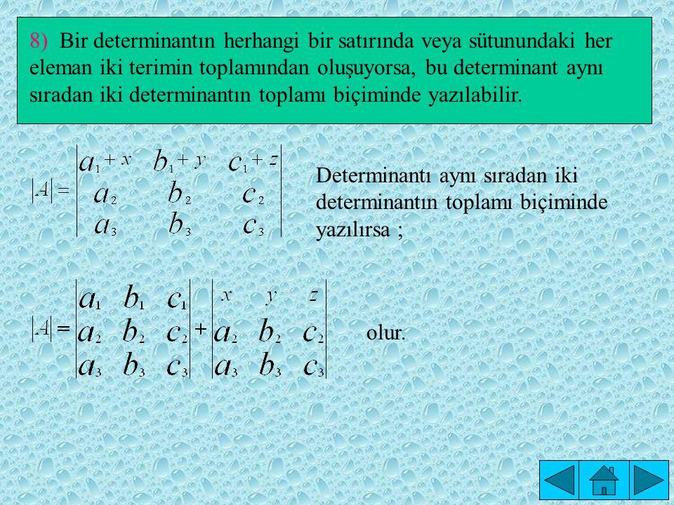 Determinantı aynı sıradan iki determinantın toplamı biçiminde yazılırsa ; olur.