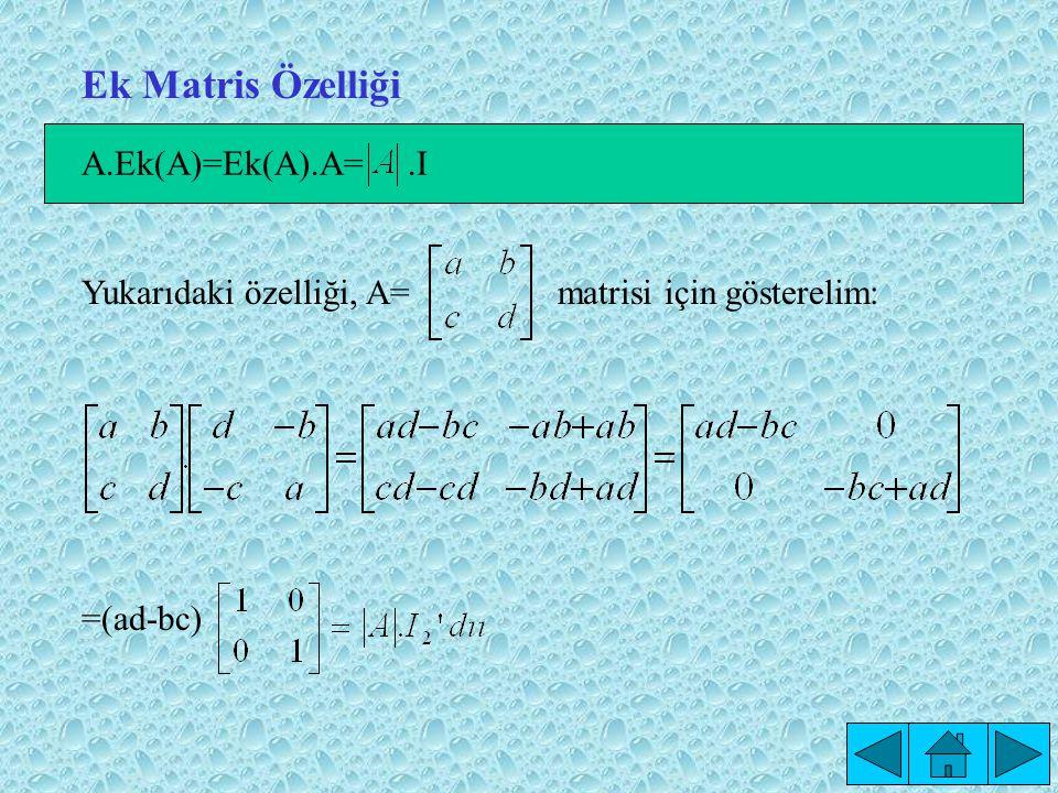 Ek Matris Özelliği Yukarıdaki özelliği, A=matrisi için gösterelim: =(ad-bc).IA.Ek(A)=Ek(A).A=