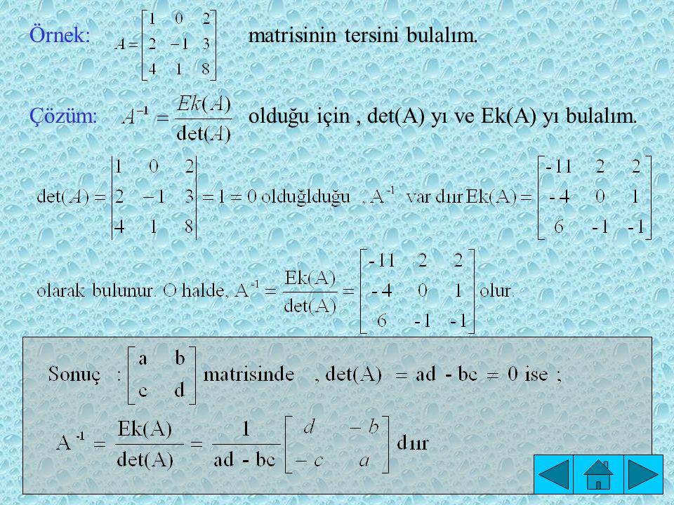 matrisinin tersini bulalım. olduğu için, det(A) yı ve Ek(A) yı bulalım. Örnek: Çözüm: