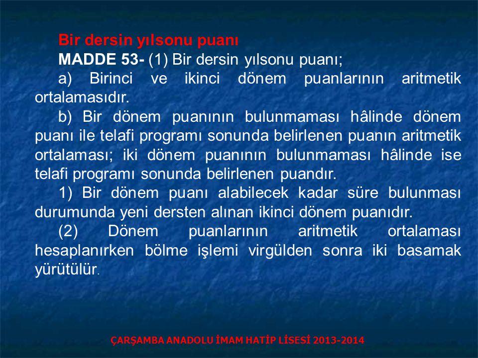 Bir dersin yılsonu puanı MADDE 53- (1) Bir dersin yılsonu puanı; a) Birinci ve ikinci dönem puanlarının aritmetik ortalamasıdır.