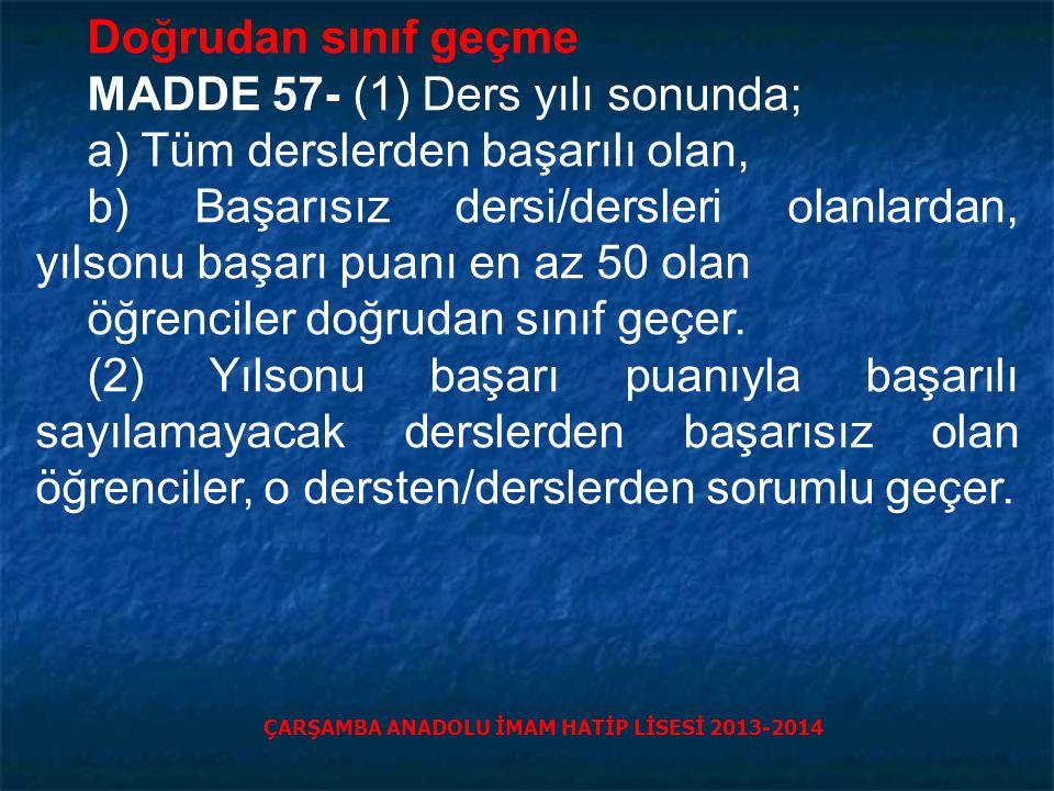 Doğrudan sınıf geçme MADDE 57- (1) Ders yılı sonunda; a) Tüm derslerden başarılı olan, b) Başarısız dersi/dersleri olanlardan, yılsonu başarı puanı en az 50 olan öğrenciler doğrudan sınıf geçer.