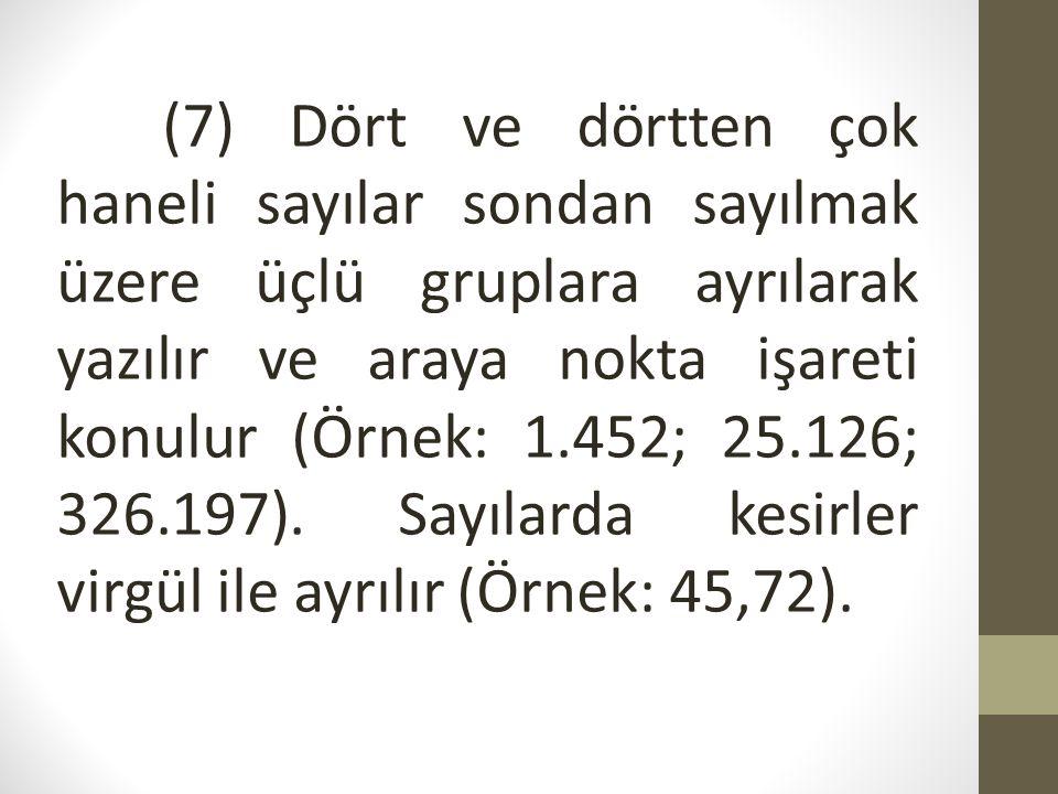 (8) Belge, Türk Dil Kurumu tarafından hazırlanan Yazım Kılavuzu ve Türkçe Sözlük esas alınarak dil bilgisi kurallarına göre anlamlı ve özlü olarak yazılır.
