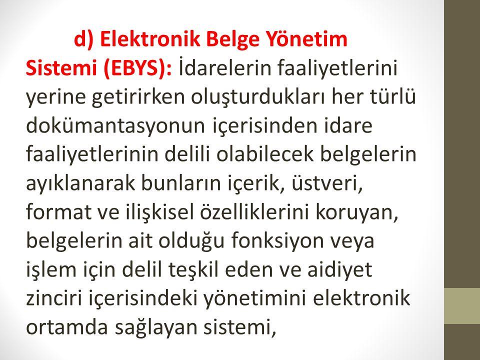 e) Elektronik imza: Başka bir elektronik veriye eklenen veya elektronik veriyle mantıksal bağlantısı bulunan ve kimlik doğrulama amacıyla kullanılan elektronik veriyi, f) Elektronik onay: Güvenli elektronik imza kullanılmayan durumlarda paraf yerine geçecek kaydın elektronik ortamda alınmasını,