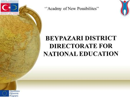BEYPAZARI DISTRICT DIRECTORATE FOR NATIONAL EDUCATION ''Acadmy of New Possibilites''