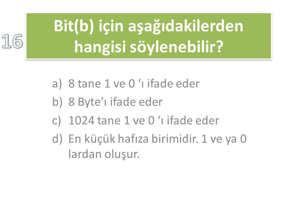 Bit(b) için aşağıdakilerden hangisi söylenebilir eder.