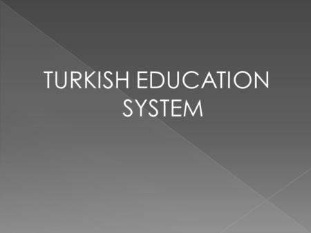 TURKISH EDUCATION SYSTEM.  Based on these factors, education principles have been defined as follows; - Education shall be national, - Education.