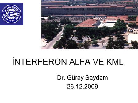 İNTERFERON ALFA VE KML Dr. Güray Saydam 26.12.2009.