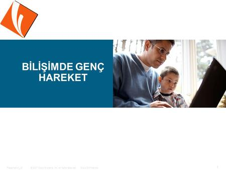 © 2007 Cisco Systems, Inc. All rights reserved.Cisco ConfidentialPresentation_ID 1 BİLİŞİMDE GENÇ HAREKET.