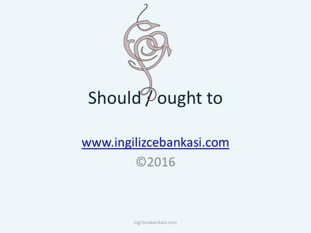 Should / ought to www.ingilizcebankasi.com ©2016 ingilizcebankasi.com.