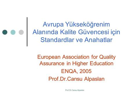 Avrupa Yükseköğrenim Alanında Kalite Güvencesi için Standardlar ve Anahatlar European Association for Quality Assurance in Higher Education ENQA, 2005.