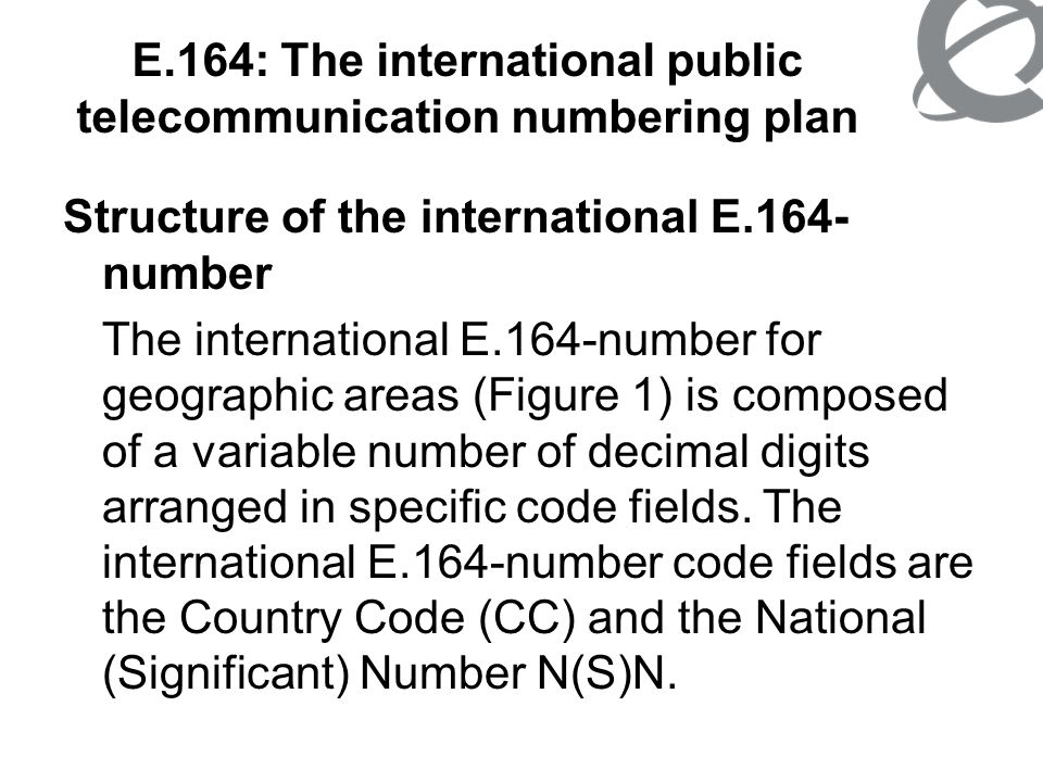 E.164: The international public telecommunication numbering plan Figure 1 shows the international E.164-number structure for geographic areas.