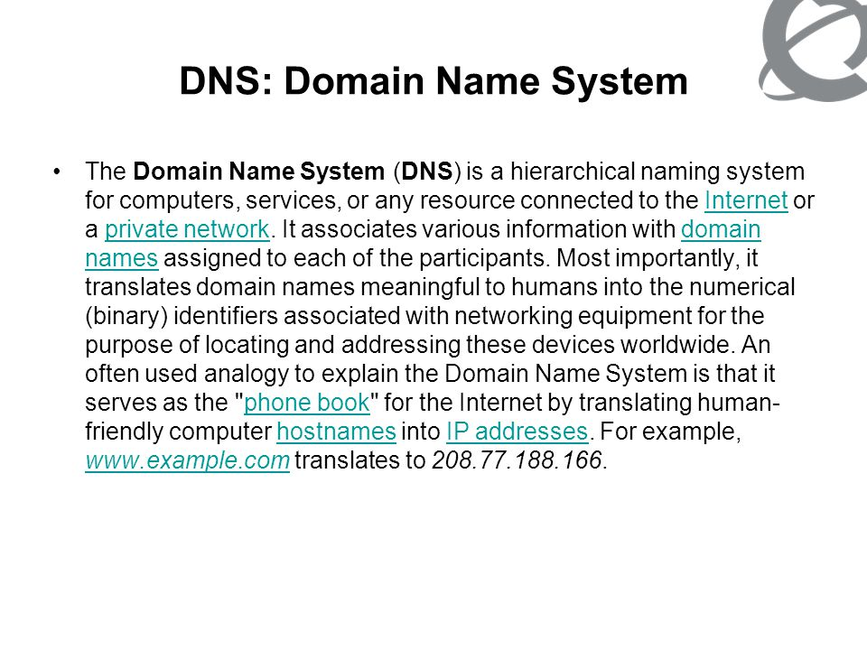 DNS: Domain Name System The Domain Name System also defines the technical underpinnings of the functionality of this database service.