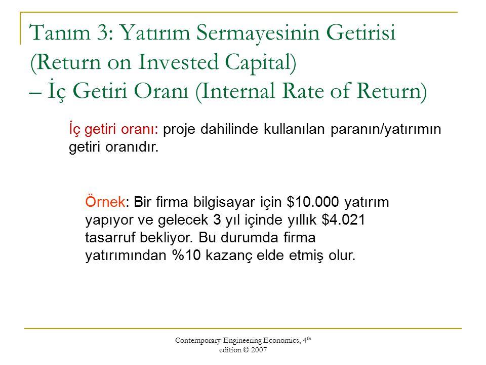 Contemporary Engineering Economics, 4 th edition © 2007 Proje Bakiye Hesaplaması: 01230123 Beginning project balance Return on invested capital Payment received Ending project balance -$10,000-$6,979-$3,656 -$1,000 -$697 -$365 -$10,000 +$4,021+$4,021+$4,021 -$10,000 -$6,979 -$3,656 0
