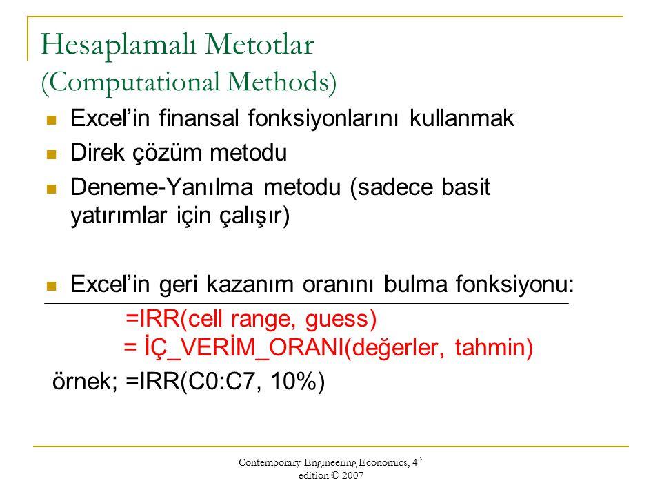 Contemporary Engineering Economics, 4 th edition © 2007 Periyot (N) Nakit Akışı 0-$1,000 1-500 2800 31,500 42,000 Excel'de RAR Bulmak =IRR(B3:B7,10%)