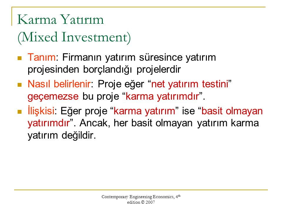 Contemporary Engineering Economics, 4 th edition © 2007 Örnek A.2 Saf ve Karma Yatırımlar Aşağıdaki nakit akışları ve i*'ları verilen projelerden hangileri Saf Yatırımdır.