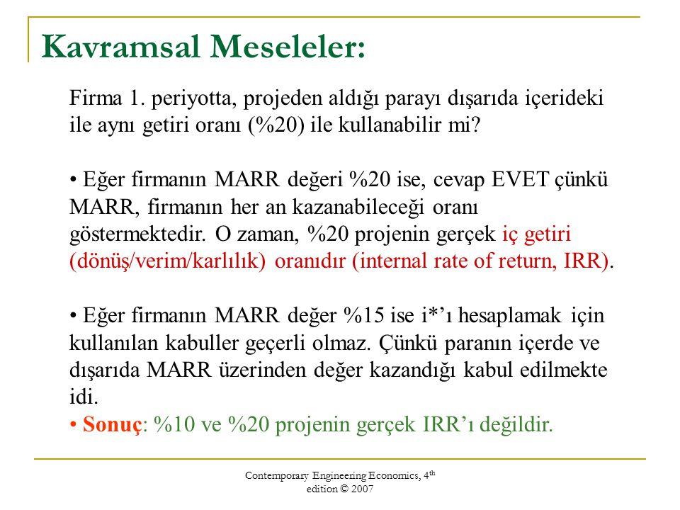 Contemporary Engineering Economics, 4 th edition © 2007 MARR = %15 ile NPW bulunursa: PW(15%) = -$1,000 + $2,300 (P/F, 15%, 1) - $1,320 (P/F, 15%, 2 ) = $1.89 > 0 Yatırımı kabul et Eğer çoklu geri kazanım oranına rastlarsanız, IRR analizini kullanmayın, PW kriterini kullanın Nasıl devam ederiz: