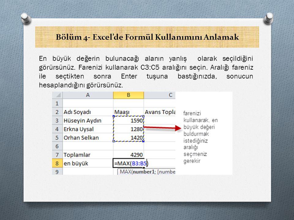 Bölüm 4- Excel'de Formül Kullanımını Anlamak En Büyük Değeri Hesaplamada Farklı Bir Yöntem -2 O Durum çubuğunu kullanmaktır O Durum çubuğu üzerinde sağ butona basın O Açılan menüden Maximum ifadesinin üzerine gelin ve sol butona basın O En büyük değeri hesaplamak istediğiniz aralığı seçin O Şimdi durum çubuğunda maximum değerini de görmeye başlarsınız