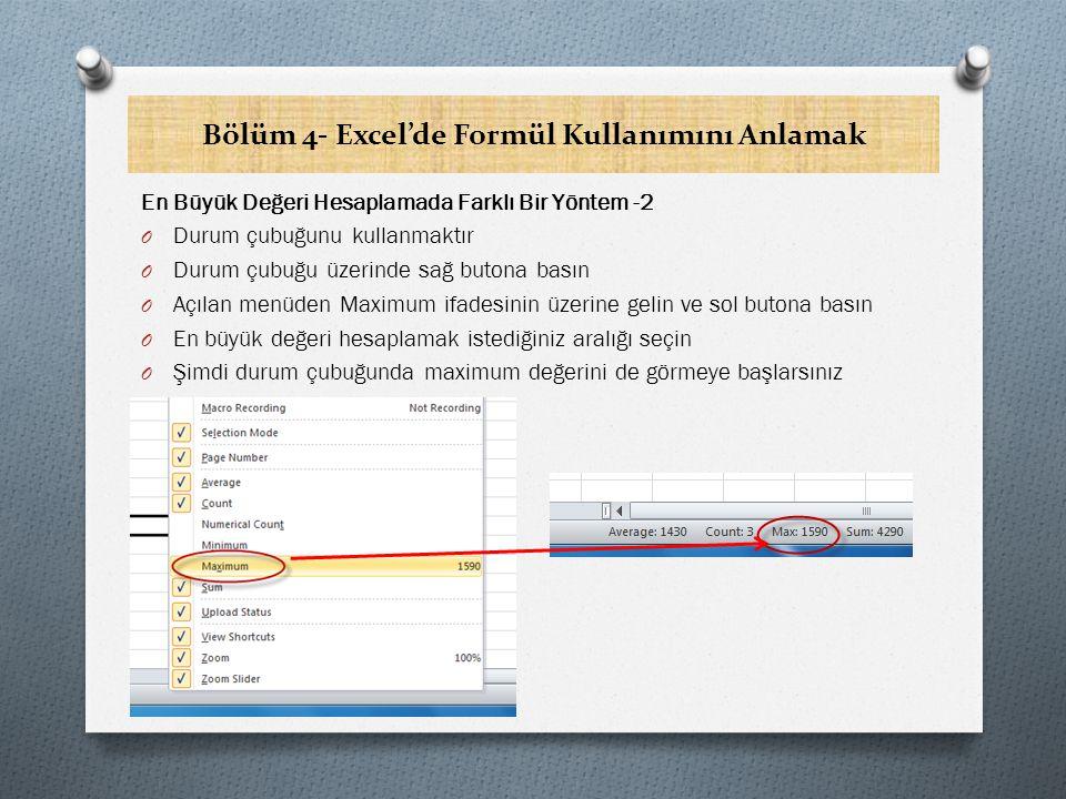 Bölüm 4- Excel'de Formül Kullanımını Anlamak En Küçük Değeri Bulmak O Bir aralıkta sayıların en küçük değerini bulmak için MİN işlevini kullanırız O En büyük değer gibi en küçük değeri de bulabilirsiniz.