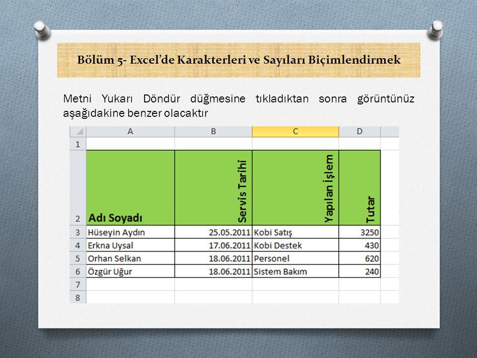 Bölüm 5- Excel'de Karakterleri ve Sayıları Biçimlendirmek Hücreleri Birleştirerek Tek Bir Hücre Yapmak Tablolarınızda başlıklarınızı düzenlerken birkaç hücre içinde ortalamak gerekebilir.