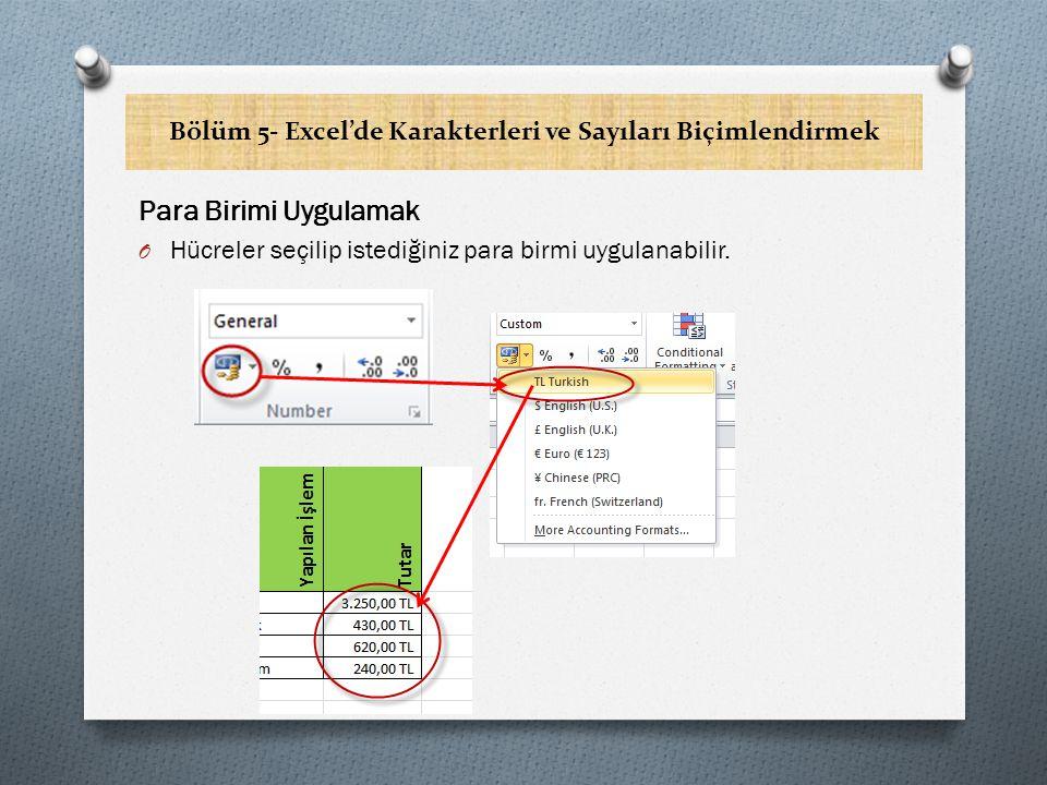 Bölüm 5- Excel'de Karakterleri ve Sayıları Biçimlendirmek Hücre Stillerini Kullanmak O Excel programının hazır hücre stillerini kullanarak, hücreleri oldukça hızlı bir şekilde biçimlendirebilirsiniz.