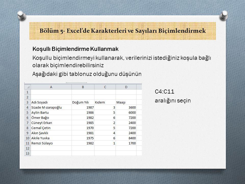 Bölüm 5- Excel'de Karakterleri ve Sayıları Biçimlendirmek Kıdem sütununda değeri 5 ten büyük olanları işaretlemek için: Home sekmesinde bulunan Styles gurubundaki Conditional Formatting (koşullu biçimlendirme) komutunu seçin.