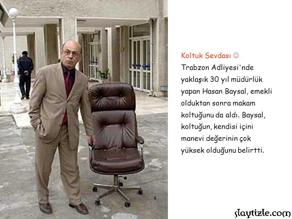 Koltuk Sevdası Trabzon Adliyesi nde yaklaşık 30 yıl müdürlük yapan Hasan Baysal, emekli olduktan sonra makam koltuğunu da aldı.
