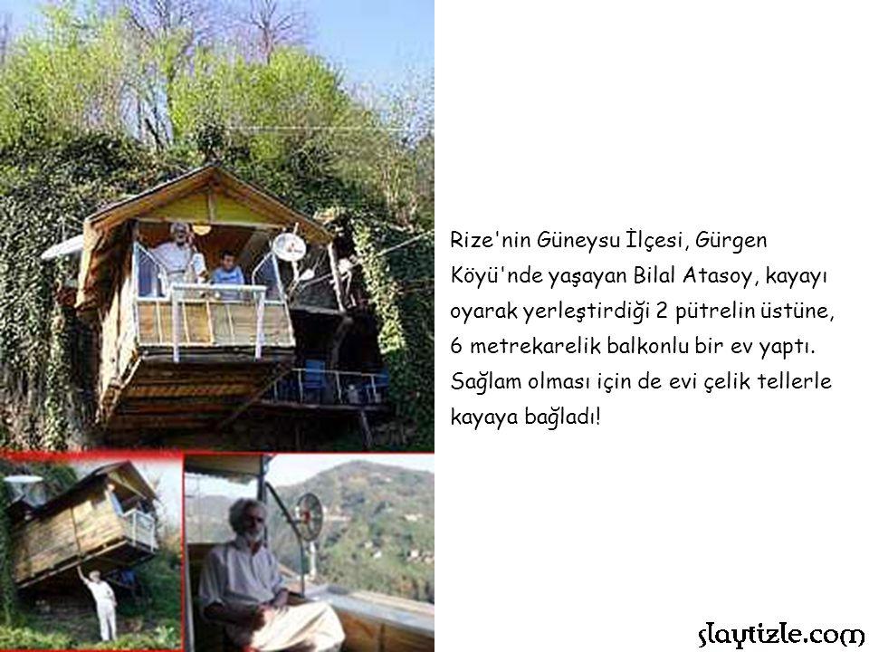 Rize nin Güneysu İlçesi, Gürgen Köyü nde yaşayan Bilal Atasoy, kayayı oyarak yerleştirdiği 2 pütrelin üstüne, 6 metrekarelik balkonlu bir ev yaptı.