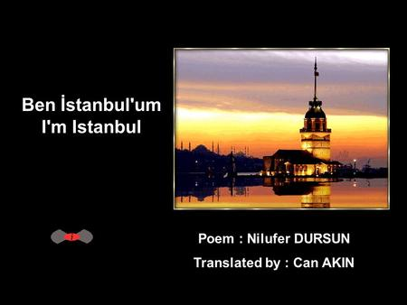 Ben İstanbul'um I'm Istanbul Poem : Nilufer DURSUN Translated by : Can AKIN.