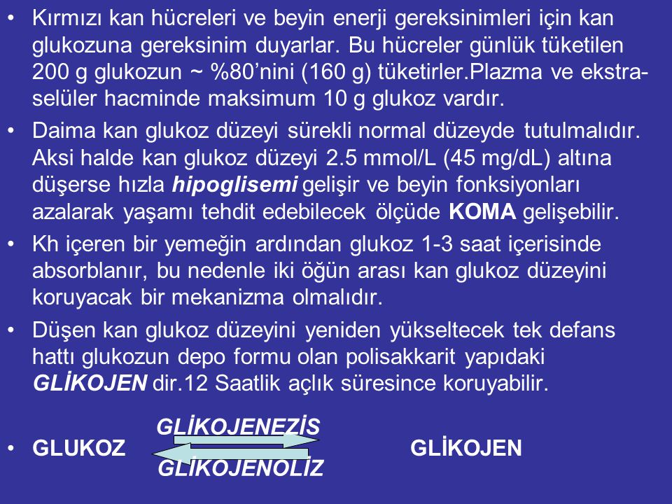Kırmızı kan hücreleri ve beyin enerji gereksinimleri için kan glukozuna gereksinim duyarlar.