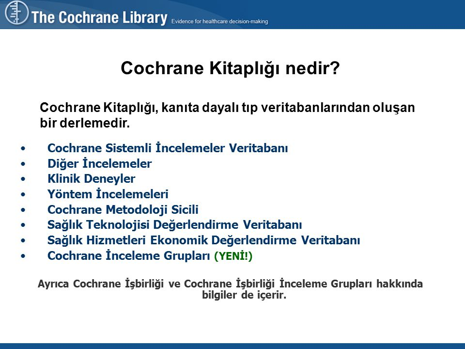 4400'ü aşkın tam metinli Cochrane İncelemesi (html ve PDF formatı*) Cochrane Sistemli İncelemeler Veritabanı Cochrane İncelemeler veritabanının büyüklüğü nedir.