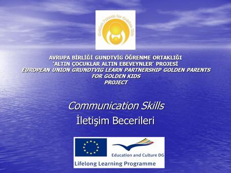 AVRUPA BİRLİĞİ GUNDTVİG ÖĞRENME ORTAKLIĞI 'ALTIN ÇOCUKLAR ALTIN EBEVEYNLER' PROJESİ EUROPEAN UNION GRUNDTVIG LEARN PARTNERSHIP GOLDEN PARENTS FOR GOLDEN.