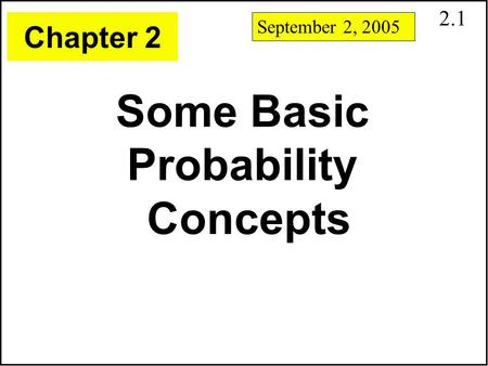 2.1 Some Basic Probability Concepts Chapter 2 September 2, 2005.