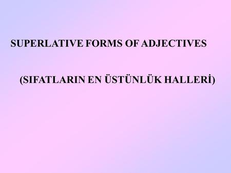 SUPERLATIVE FORMS OF ADJECTIVES (SIFATLARIN EN ÜSTÜNLÜK HALLERİ)