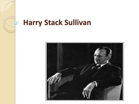 Harry Stack Sullivan.