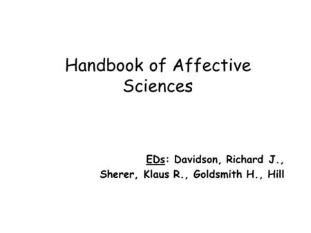 Handbook of Affective Sciences EDs: Davidson, Richard J., Sherer, Klaus R., Goldsmith H., Hill.
