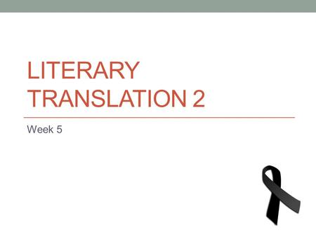 LITERARY TRANSLATION 2 Week 5. In-class translation workshop.