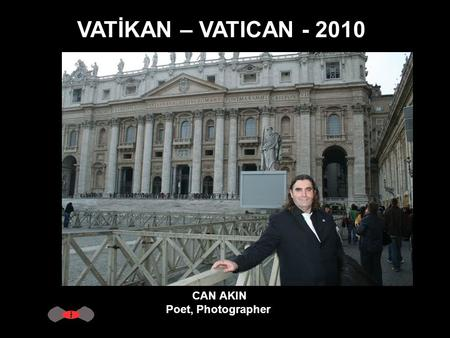 VATİKAN – VATICAN - 2010 CAN AKIN Poet, Photographer.