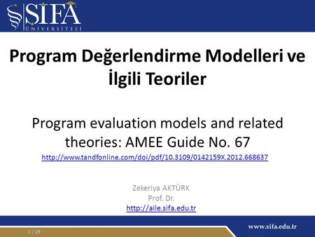 Program Değerlendirme Modelleri ve İlgili Teoriler Program evaluation models and related theories: AMEE Guide No. 67 Zekeriya AKTÜRK Prof. Dr.