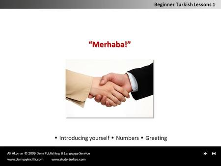 "Ali Akpınar © 2009 Dem Publishing & Language Service  Introducing yourself Numbers Greeting Beginner Turkish Lessons 1""Merhaba!"" www.demyayincilik.comwww.study-turkce.com."
