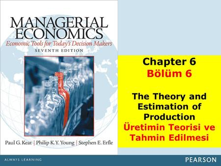 Chapter 6 Bölüm 6 The Theory and Estimation of Production Üretimin Teorisi ve Tahmin Edilmesi.